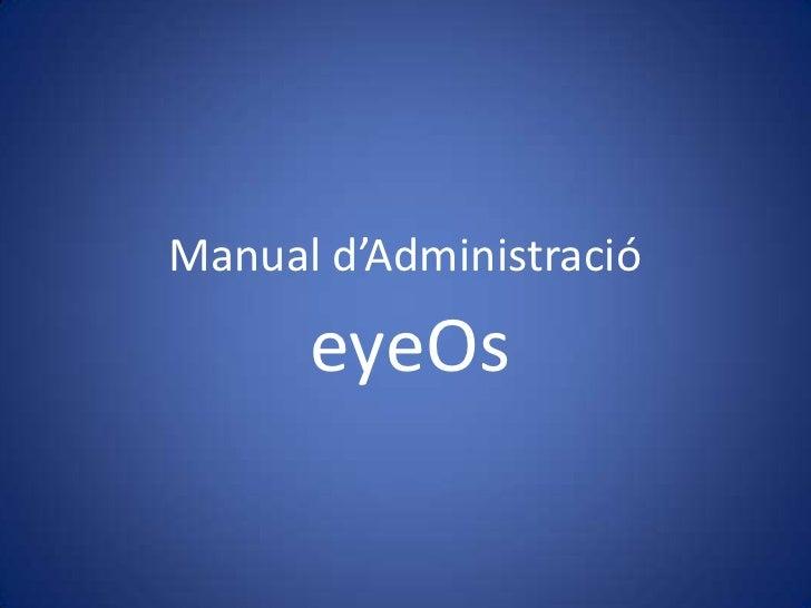 Manual d'Administració      eyeOs
