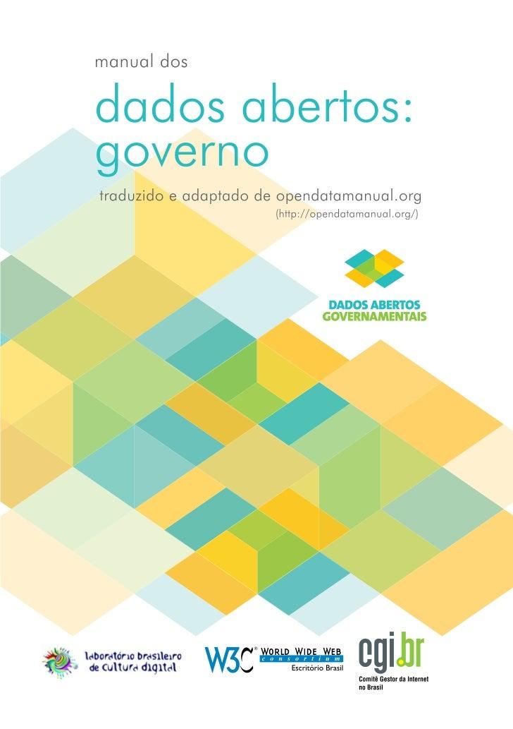 Este manual foi projetado para governos que querem abrir dados, mas pode ser usado por qualquerpessoa que queira saber mai...