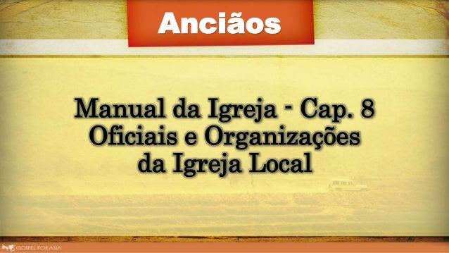 Manual da Igreja - Cap. 8 Oficiais e Organizações da Igreja Local Anciãos