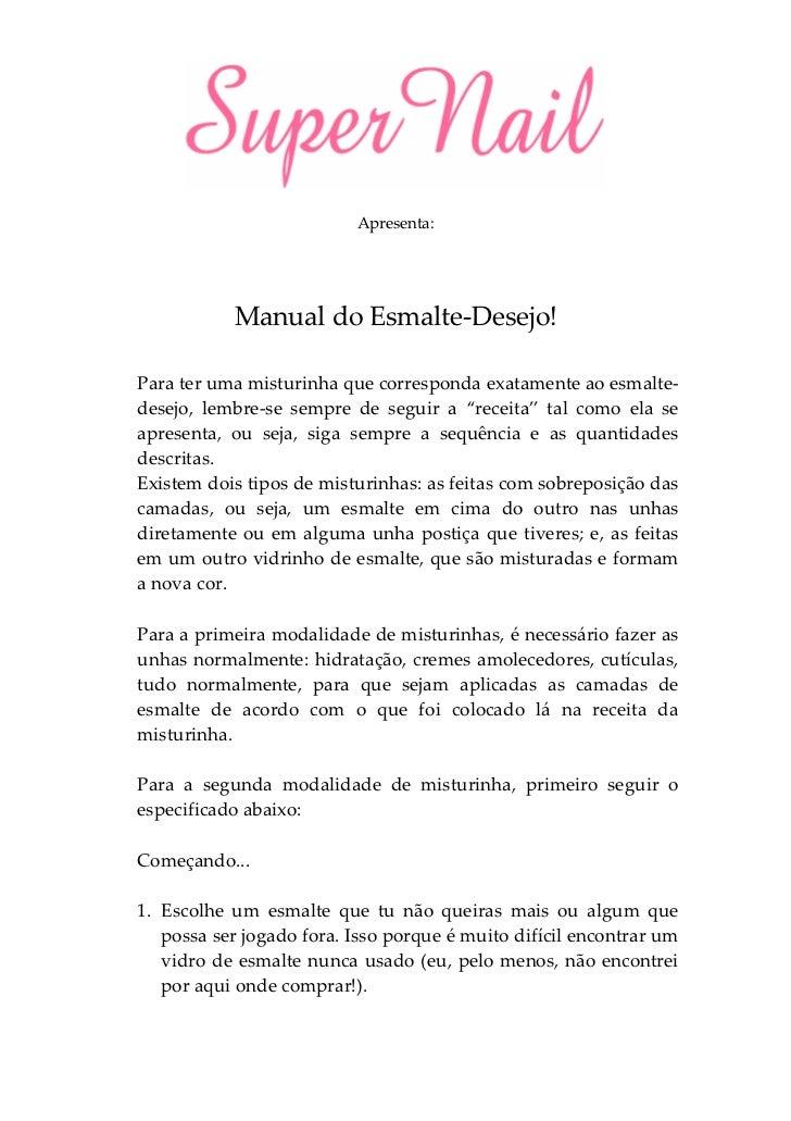 Apresenta:           Manual do Esmalte-Desejo!Para ter uma misturinha que corresponda exatamente ao esmalte-desejo, lembre...