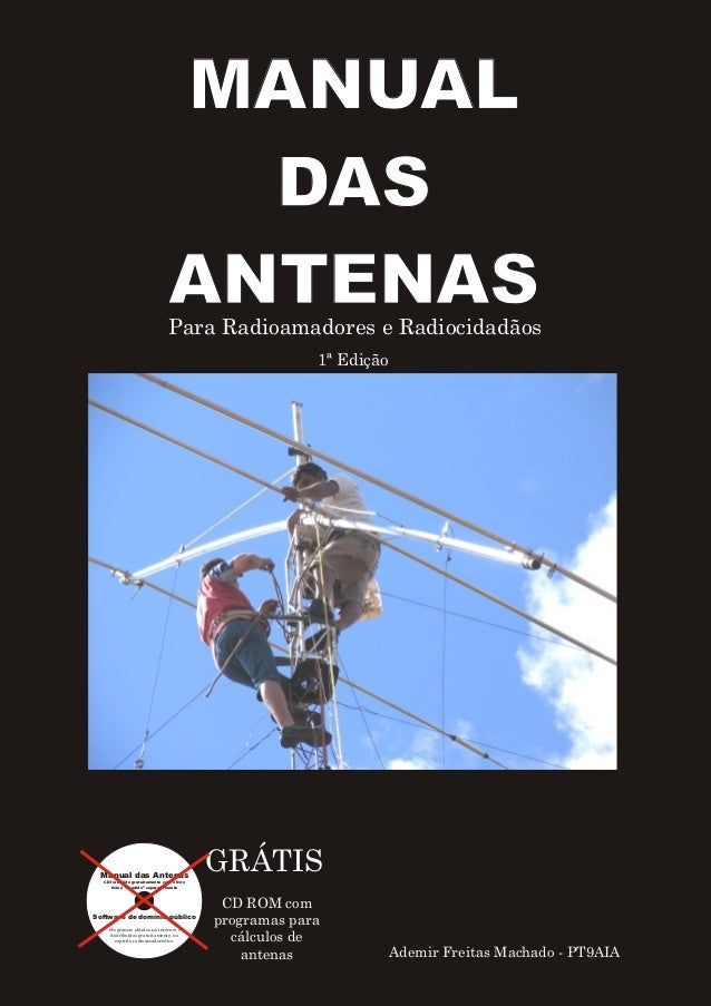 IWANUAL DAS  ANTENAS  Para Radioamadores e Radiocidadêos 1a Ediçño  GRATIS  CD ROM com programas para  célculos de antenas...