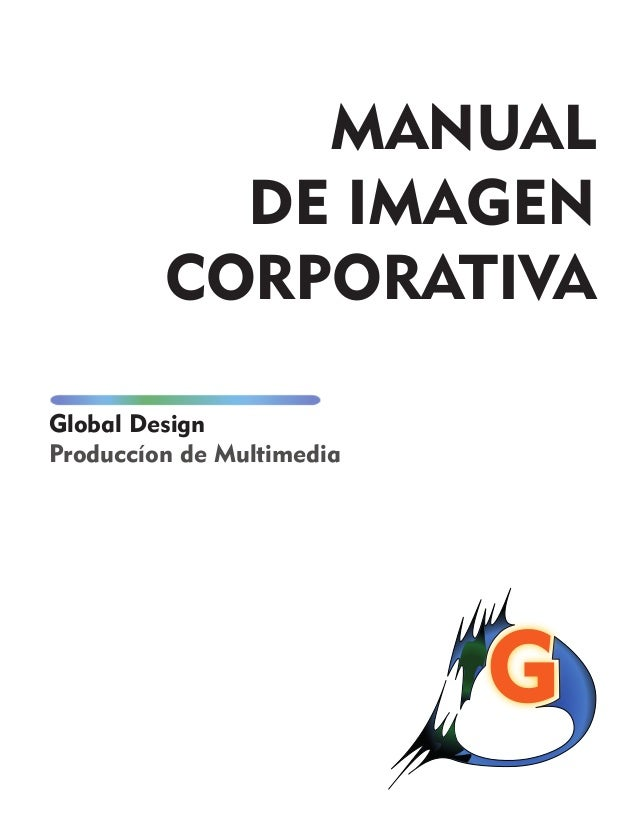 MANUAL DE IMAGEN CORPORATIVA Global Design Produccíon de Multimedia G