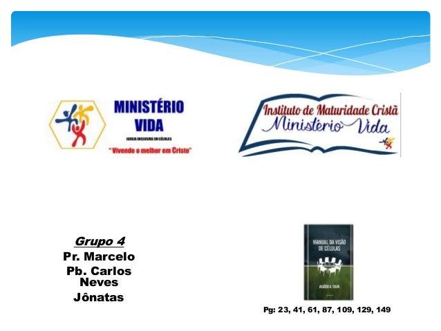 Grupo 4 Pr. Marcelo Pb. Carlos Neves Jônatas Pg: 23, 41, 61, 87, 109, 129, 149