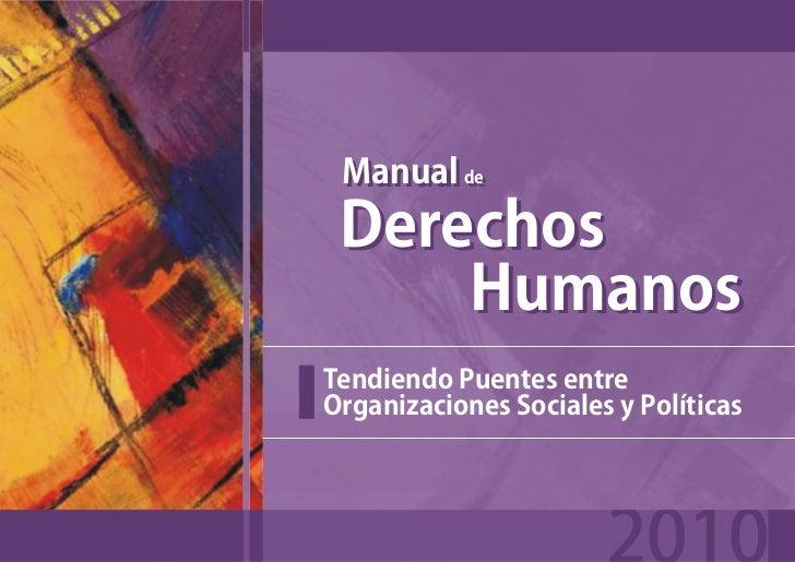 Manual de Manual de Derechos     HumanosTendiendo Puentes entreOrganizaciones Sociales y Políticas