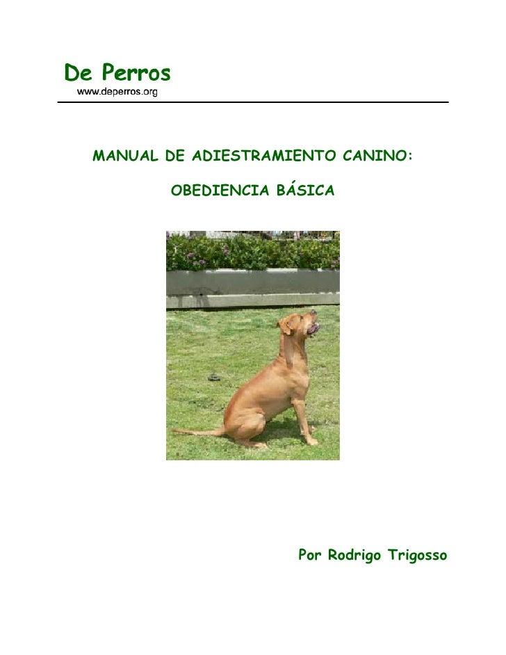 MANUAL DE ADIESTRAMIENTO CANINO:         OBEDIENCIA BÁSICA                         Por Rodrigo Trigosso