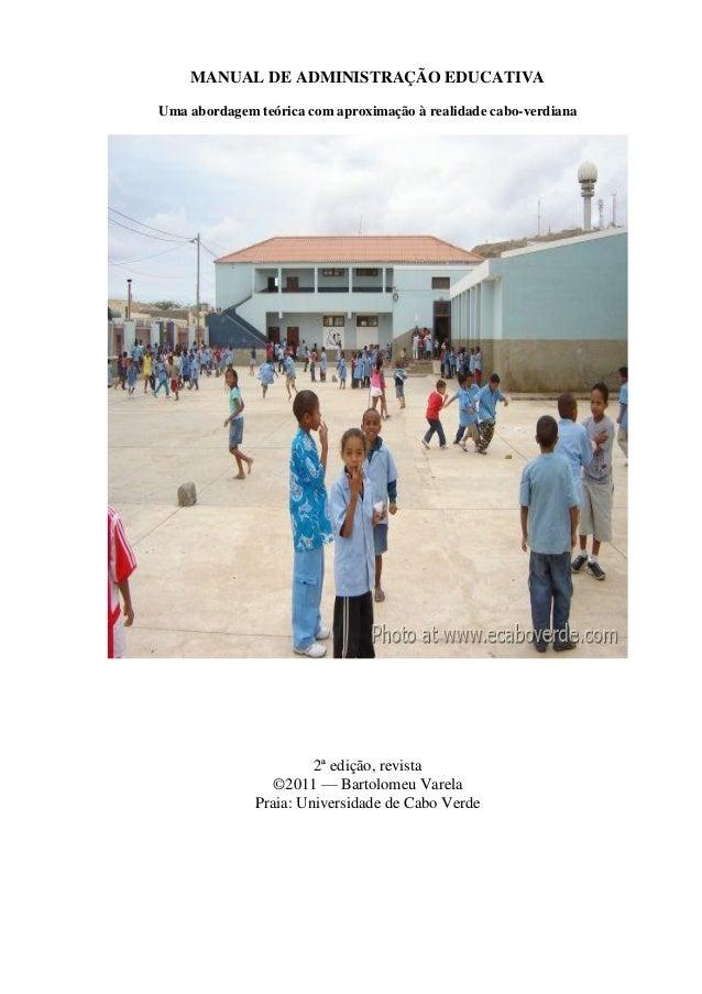MANUAL DE ADMINISTRAÇÃO EDUCATIVAUma abordagem teórica com aproximação à realidade cabo-verdiana2ª edição, revista©2011 — ...