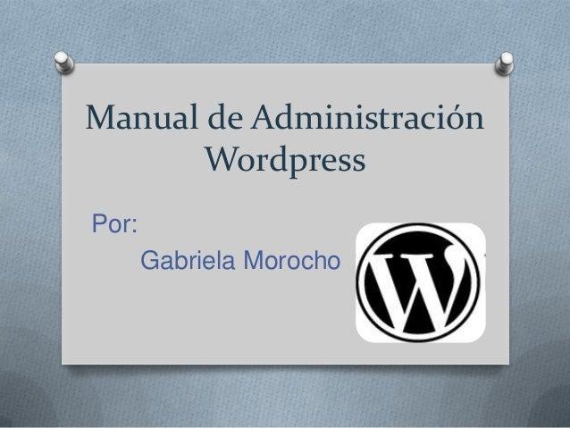 Manual de Administración       WordpressPor:       Gabriela Morocho