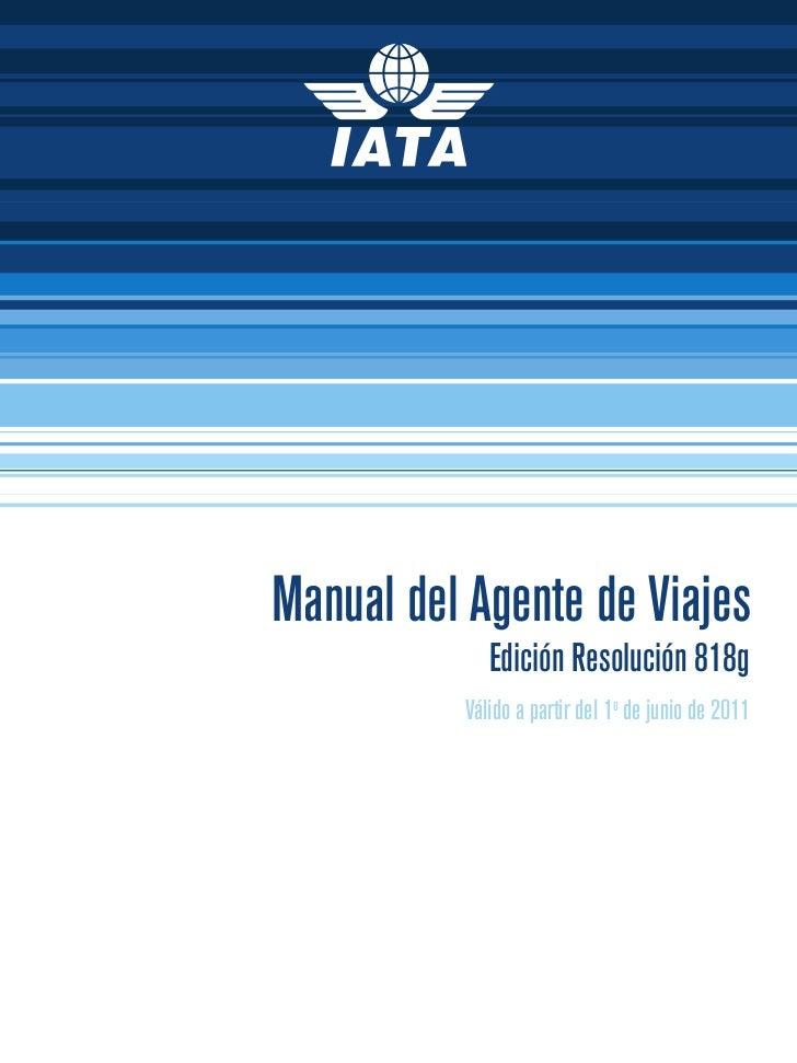 Manual del Agente de Viajes             Edición Resolución 818g          Válido a partir del 1o de junio de 2011