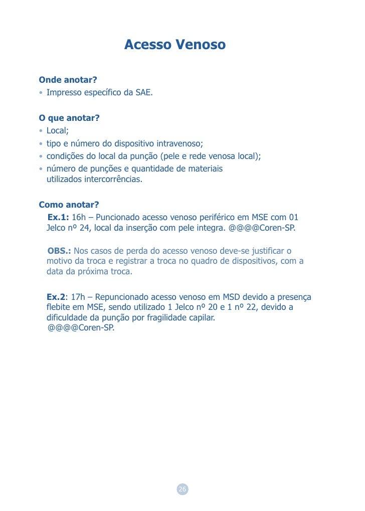 Acesso VenosoOnde anotar?• Impresso específico da SAE.O que anotar?• Local;• tipo e número do dispositivo intravenoso;• co...