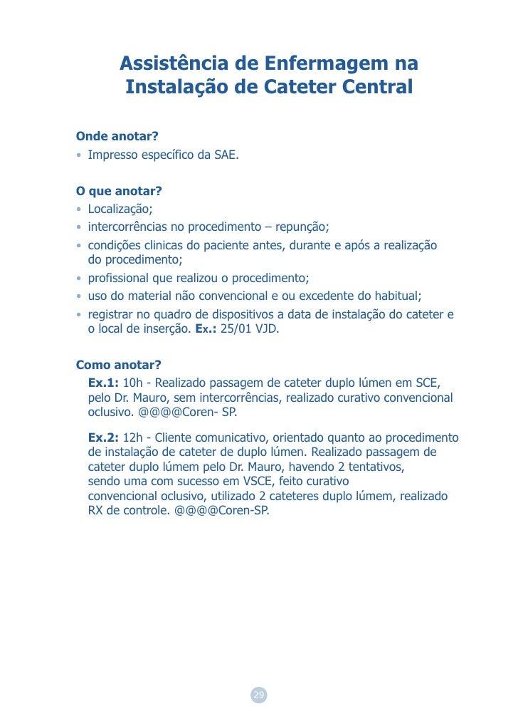 Assistência de Enfermagem na        Instalação de Cateter CentralOnde anotar?• Impresso específico da SAE.O que anotar?• L...