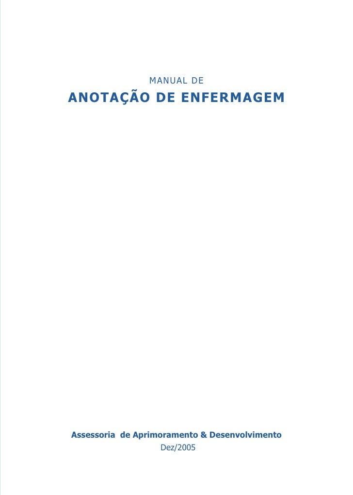 MANUAL DEANOTAÇÃO DE ENFERMAGEMAssessoria de Aprimoramento & Desenvolvimento                    Dez/2005                  ...
