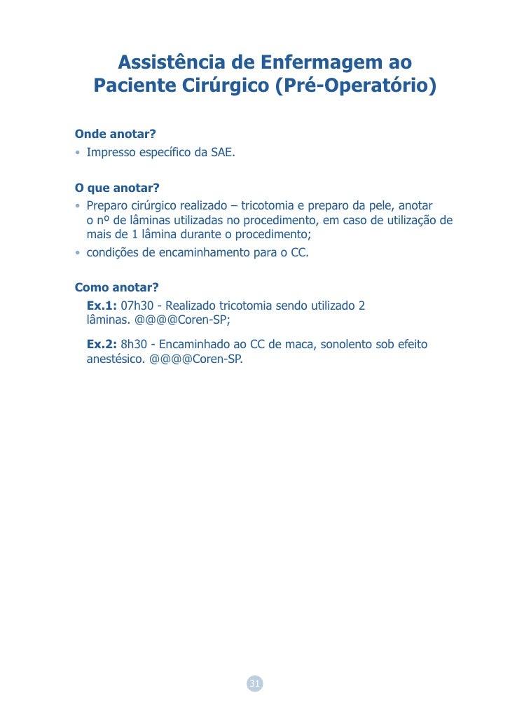 Assistência de Enfermagem ao   Paciente Cirúrgico (Pré-Operatório)Onde anotar?• Impresso específico da SAE.O que anotar?• ...