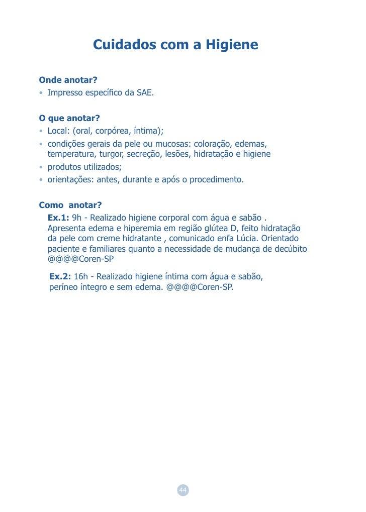 Cuidados com a HigieneOnde anotar?• Impresso específico da SAE.O que anotar?• Local: (oral, corpórea, íntima);• condições g...