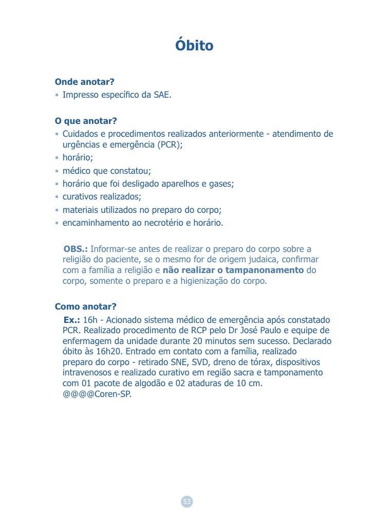 ÓbitoOnde anotar?• Impresso específico da SAE.O que anotar?• Cuidados e procedimentos realizados anteriormente - atendiment...