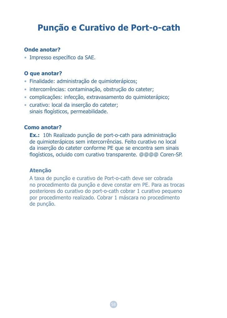 Punção e Curativo de Port-o-cathOnde anotar?• Impresso específico da SAE.O que anotar?• Finalidade: administração de quimio...