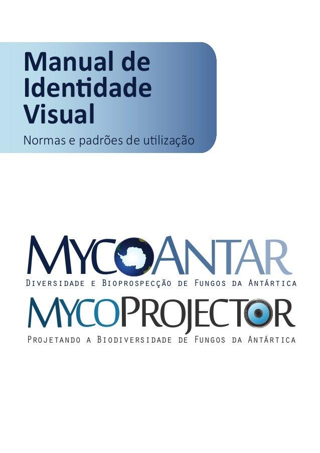 Manual de Visual ANTARMYCDiversidade e Bioprospecção de Fungos da Antártica R TO RMYC PO JECProjetando a Biodiversidade de...