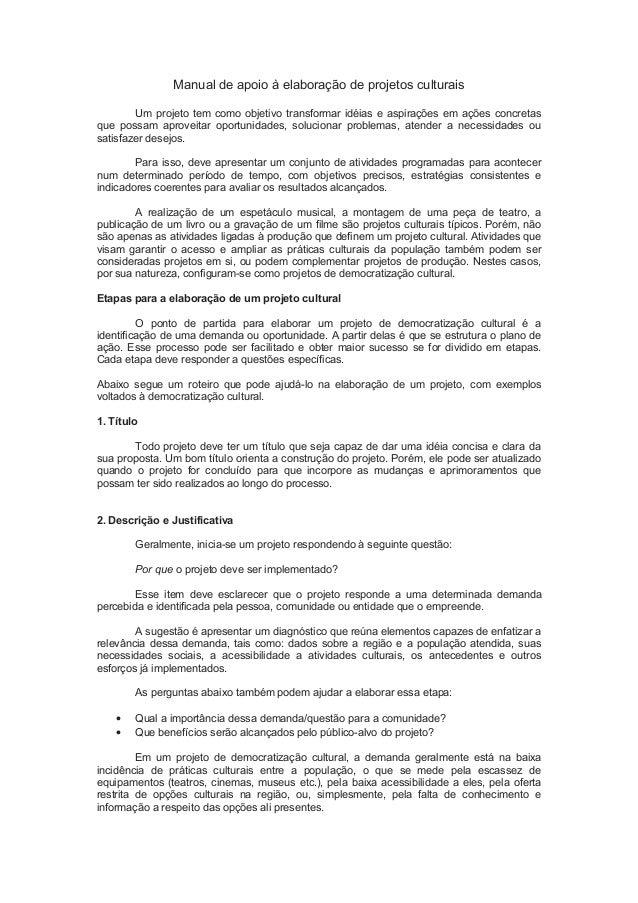 Manual de apoio à elaboração de projetos culturaisUm projeto tem como objetivo transformar idéias e aspirações em ações co...