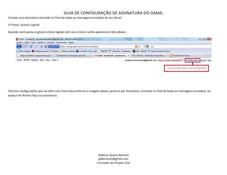 GUIA DE CONFIGURAÇÃO DE ASSINATURA DO GMAIL Criando uma Assinatura (incluída no final de todas as mensagens enviadas) do s...