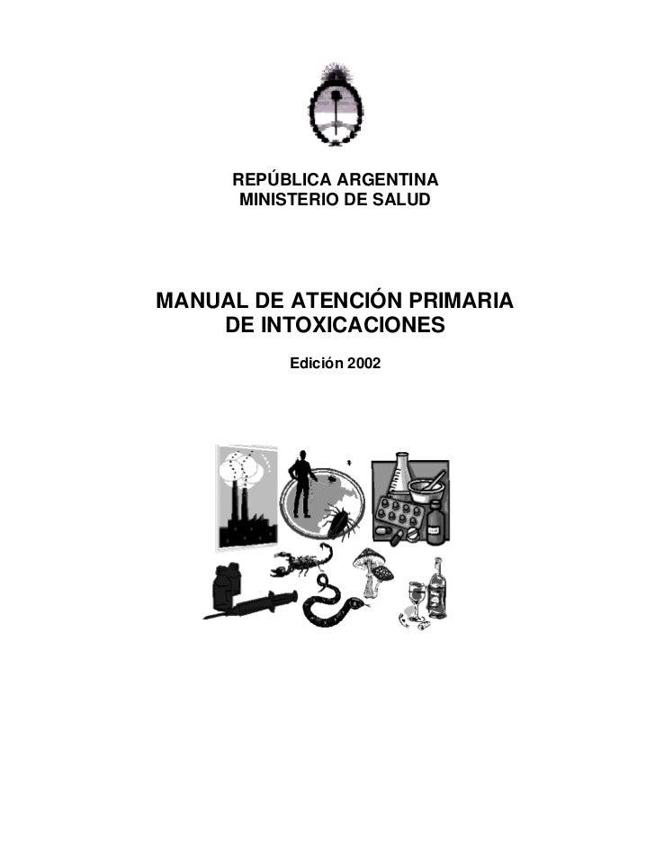 REPÚBLICA ARGENTINA      MINISTERIO DE SALUDMANUAL DE ATENCIÓN PRIMARIA    DE INTOXICACIONES          Edición 2002