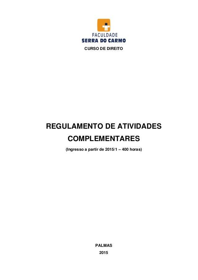 CURSO DE DIREITO REGULAMENTO DE ATIVIDADES COMPLEMENTARES (Ingresso a partir de 2015/1 – 400 horas) PALMAS 2015