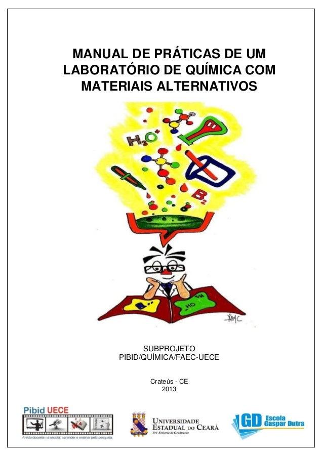 MANUAL DE PRÁTICAS DE UMLABORATÓRIO DE QUÍMICA COMMATERIAIS ALTERNATIVOSSUBPROJETOPIBID/QUÍMICA/FAEC-UECECrateús - CE2013