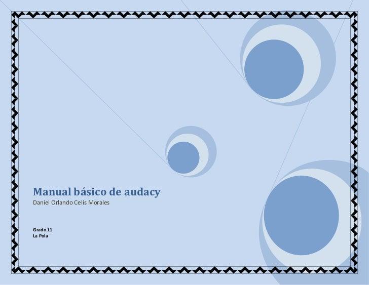 Manual básico de audacyDaniel Orlando Celis MoralesGrado 11 La Pola<br />CONTENIDO<br />Introducción   …………………………………………………...