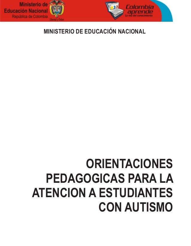 Ministerio de Educación Nacional        ORIENTACIONES  PEDAGOGICAS PARA LAATENCION A ESTUDIANTES           CON AUTISMO