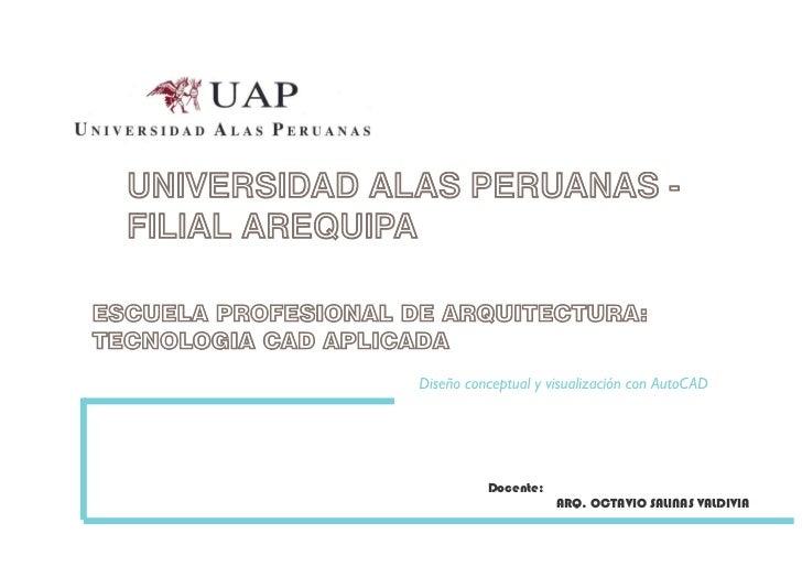 UNIVERSIDAD ALAS PERUANAS -  FILIAL AREQUIPAESCUELA PROFESIONAL DE ARQUITECTURA:TECNOLOGIA CAD APLICADA                   ...