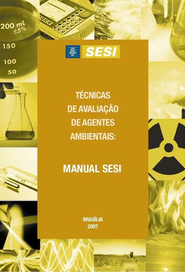 TÉCNICAS DE AVALIAÇÃO DE AGENTES AMBIENTAIS: MANUAL SESI BRASÍLIA 2007 TÉCNICASDEAVALIAÇÃODEAGENTESAMBIENTAIS:MANUALSESIBR...