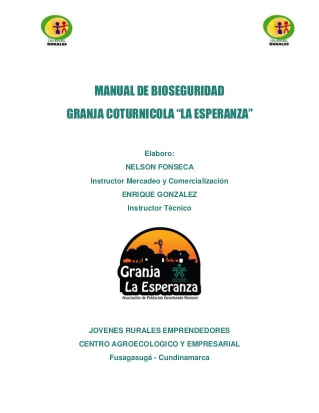 "MANUAL DE BIOSEGURIDAD              GRANJA LA ESPERANZA     MANUAL DE BIOSEGURIDADGRANJA COTURNICOLA ""LA ESPERANZA""       ..."