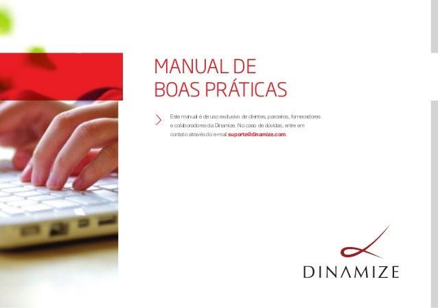 MANUAL DEBOAS PRÁTICASEste manual é de uso exclusivo de clientes, parceiros, fornecedorese colaboradores da Dinamize. No c...