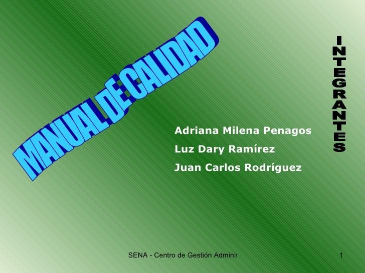 MANUAL DE CALIDAD INTEGRANTES Adriana Milena Penagos Luz Dary Ramírez Juan Carlos Rodríguez