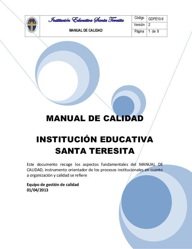 Institución Educativa Santa Teresita MANUAL DE CALIDAD Código GDPE10-9 Versión 2 Página 1 de 8 MANUAL DE CALIDAD INSTITUCI...