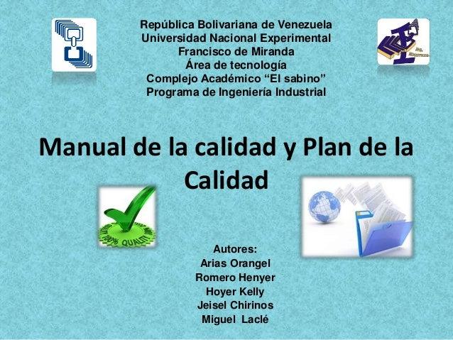 Manual de la calidad y Plan de la Calidad Autores: Arias Orangel Romero Henyer Hoyer Kelly Jeisel Chirinos Miguel Laclé Re...