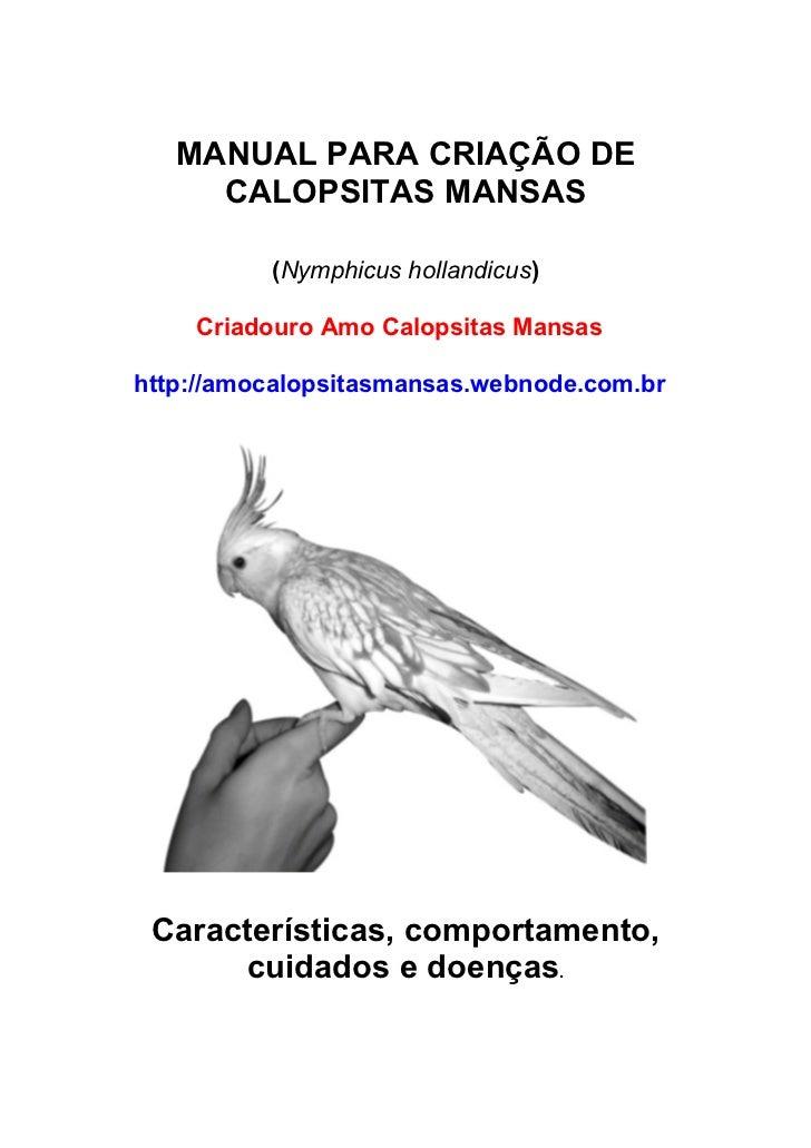 MANUAL PARA CRIAÇÃO DE     CALOPSITAS MANSAS          (Nymphicus hollandicus)    Criadouro Amo Calopsitas Mansashttp://amo...