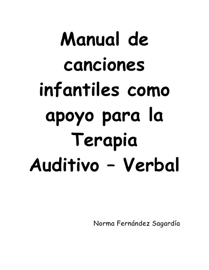 Manual de    canciones infantiles como  apoyo para la     TerapiaAuditivo – Verbal       Norma Fernández Sagardía