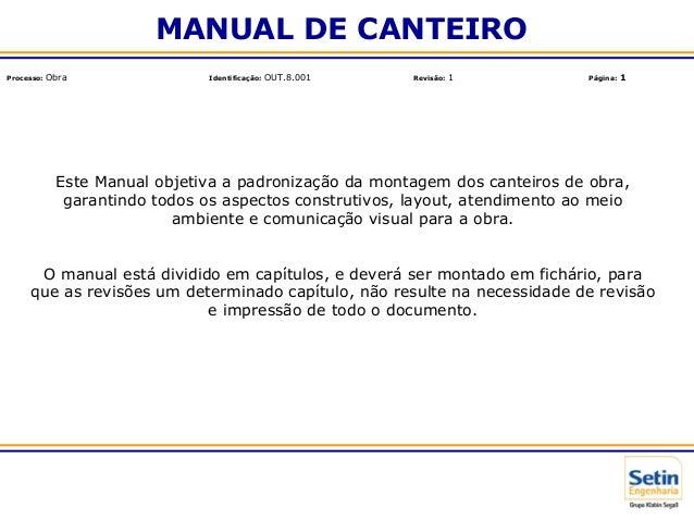 MANUAL DE CANTEIRO Este Manual objetiva a padronização da montagem dos canteiros de obra, garantindo todos os aspectos con...