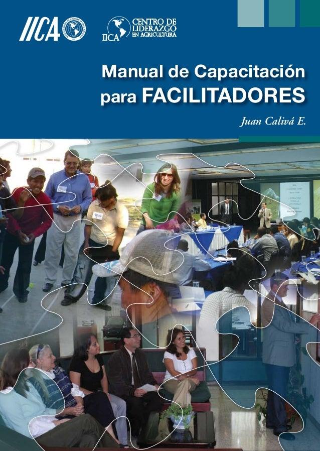 Manual de Capacitaciónpara FACILITADORESJuan Calivá E.Instituto Interamericano de Cooperación para la AgriculturaSede Cent...