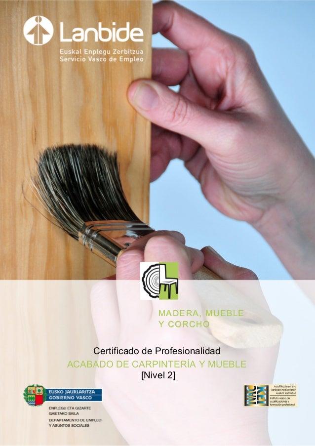 Certificado de Profesionalidad ACABADO DE CARPINTERÍA Y MUEBLE [Nivel 2] MADERA, MUEBLEMADERA, MUEBLE Y CORCHOY CORCHO