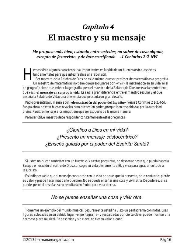 ©2013 hermanamargarita.com Pág 17 Obligadamente, tiene que respaldar sus enseñanzas con el ejemplo de su vida. Cuando yo t...