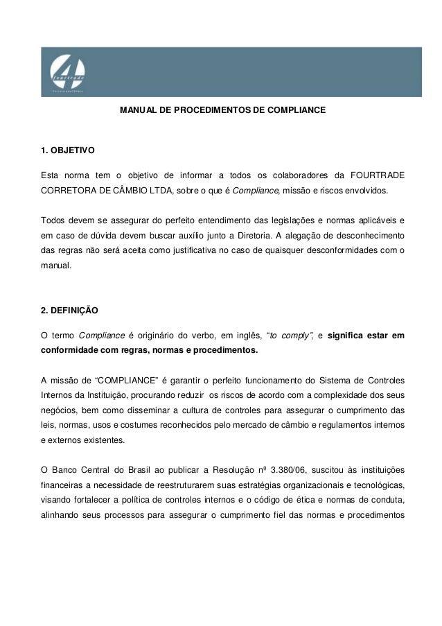 MANUAL DE PROCEDIMENTOS DE COMPLIANCE 1. OBJETIVO Esta norma tem o objetivo de informar a todos os colaboradores da FOURTR...