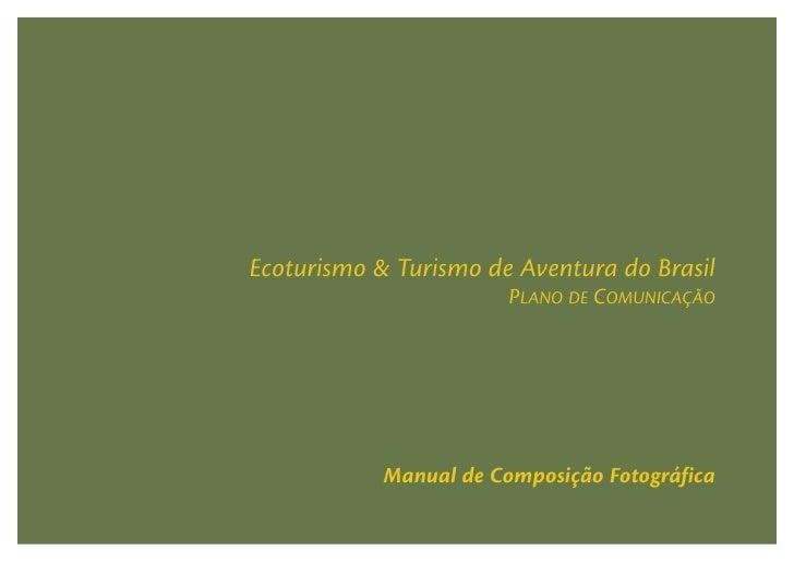 Ecoturismo & Turismo de Aventura do Brasil                        PLANO DE COMUNICAÇÃO            Manual de Composição Fot...