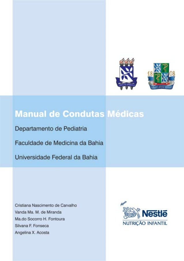 Manual de Condutas Médicas do Departamento de Pediatria, Faculda- de de Medicina da Bahia, Universidade Federal da Bahia /...