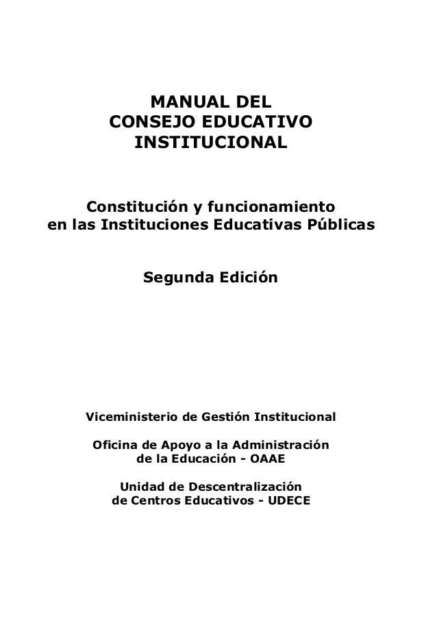 MANUAL DEL  CONSEJO EDUCATIVO  INSTITUCIONAL  Constitución y funcionamiento  en las Instituciones Educativas Públicas  Seg...