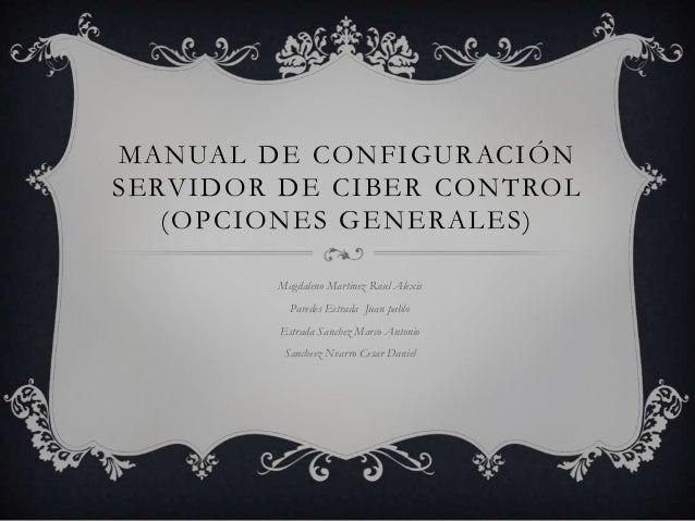 M A N UA L D E C O N F I G U R AC I Ó NS E RV I D O R D E C I B E R C O N T RO L     (OPCIONES GENERALES)              Mag...