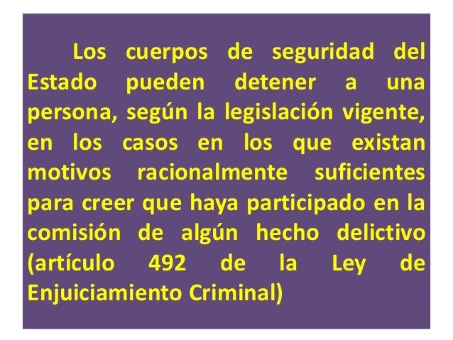 """- La Ley de Enjuiciamiento Criminal en su artículo 520, indica que las detenciones deben practicarse en la forma """"que meno..."""