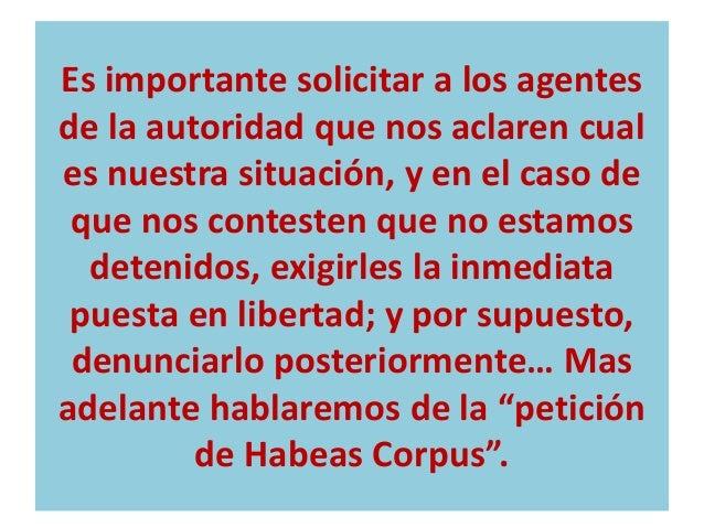 - Derecho a que se ponga en conocimiento del familiar o persona que uno elija, el hecho de la detención, así como el lugar...