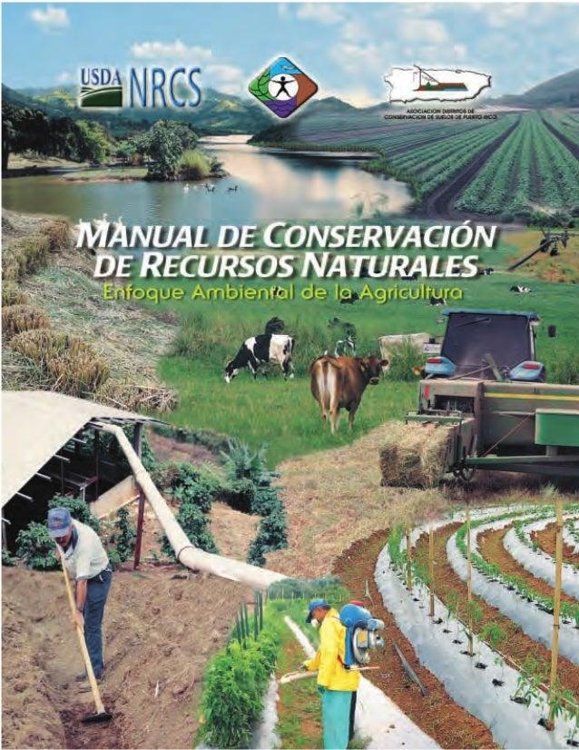 i MMANANUUALAL DDEE CCONSEONSERRVVAACCIIÓÓN N DEDE RREECCUURRSOSSOS NNAATUTURALES RALES Enfoque Ambiental de la Agricultur...