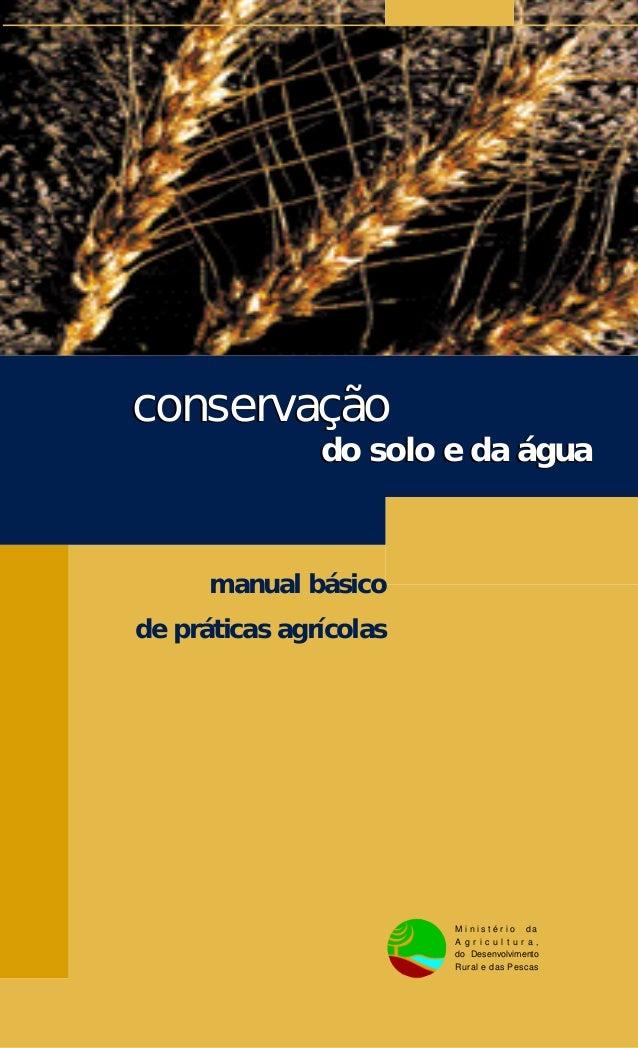 conservação do solo e da água conservação do solo e da água manual básico de práticas agrícolas M i n i s t é r i o d a A ...