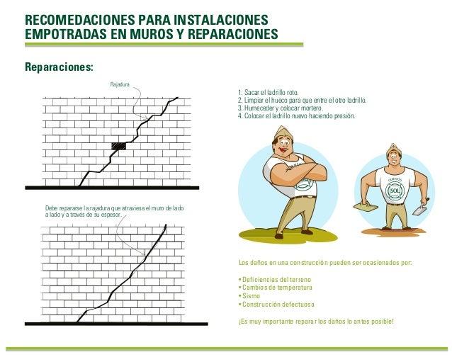 RECOMEDACIONES PARA INSTALACIONES EMPOTRADAS EN MUROS Y REPARACIONES Debe repararse la rajadura que atraviesa el muro de l...